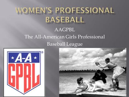 AAGPBL The All-American Girls Professional Baseball League.