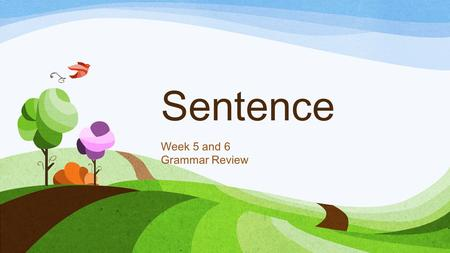 Sentence Week 5 and 6 Grammar Review. Words Sentence Paragraph a meaningful sound or combination of sounds that is a unit of language or its representation.