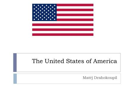 The United States of America Matěj Drahokoupil. The main facts  Population: 308 million  Area: 9,826,675 sq km  Capital: Washington, D.C.  Largest.