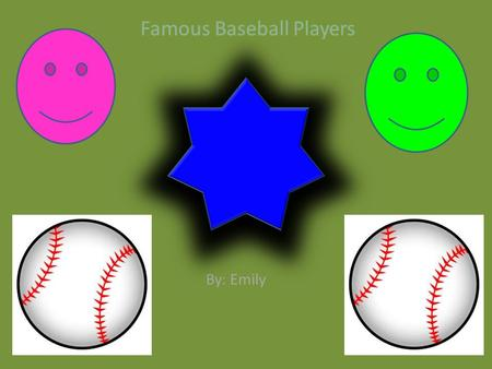 Famous Baseball Players By: Emily. Jackie Robinson Facts *Played for the Brooklyn Dodgers *Played 1946-1956 *Won 4 awards Rookie of the Year, Most Valuable.