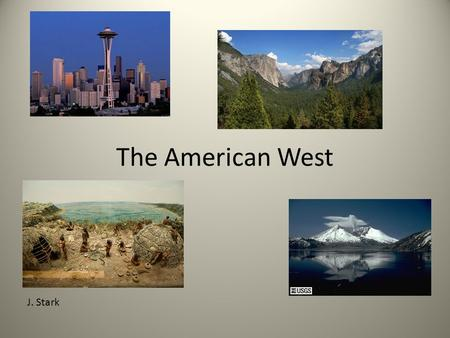 The American West J. Stark. Location and Key Political Features The West region of the United States is bordered by the Rocky Mountains to the east the.