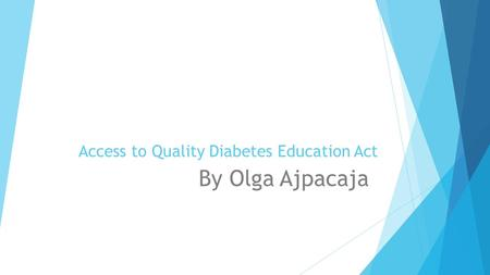 Access to Quality Diabetes Education Act By Olga Ajpacaja.