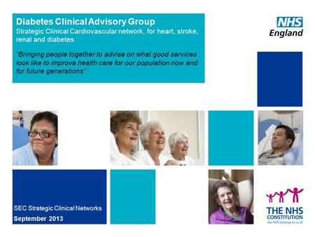 "Diabetes Clinical Advisory Group Strategic Clinical Cardiovascular network, for heart, stroke, renal and diabetes ""Bringing people together to advise on."