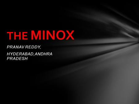 PRANAV REDDY, HYDERABAD,ANDHRA PRADESH THE MINOX.