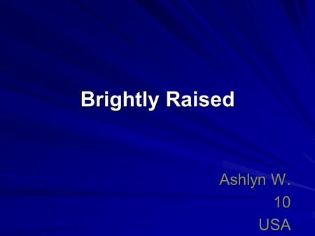 Brightly Raised Ashlyn W. 10USA. Describe the problem you want to solve. The real world-problem may be one that all the people in your neighborhood face,