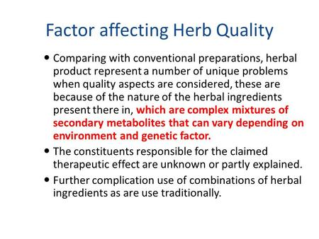 Factor affecting Herb Quality Comparing with conventional preparations, herbal product represent a number of unique problems when quality aspects are considered,