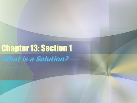 Chapter 13: Section 1 What is a Solution?. Mixtures mixture (def)- a combination of 2 or more substances that are not chemically combined there are 2.