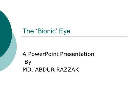The 'Bionic' Eye A PowerPoint Presentation By MD. ABDUR RAZZAK.