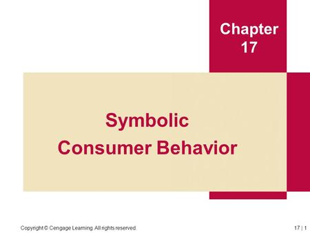 Copyright © Cengage Learning. All rights reserved.17 | 1 Chapter 17 Symbolic Consumer Behavior.