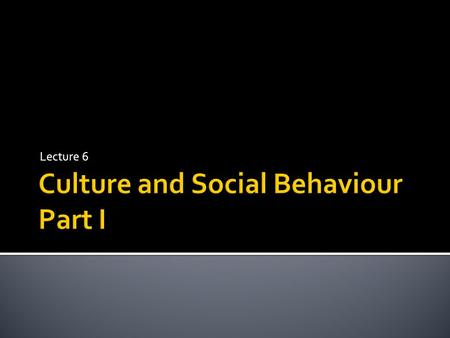 Lecture 6.  Culture and concept of self  Interdependent and independent selves  Multicultural identities.