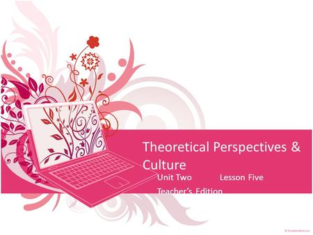 Theoretical Perspectives & Culture Unit TwoLesson Five Teacher's Edition.