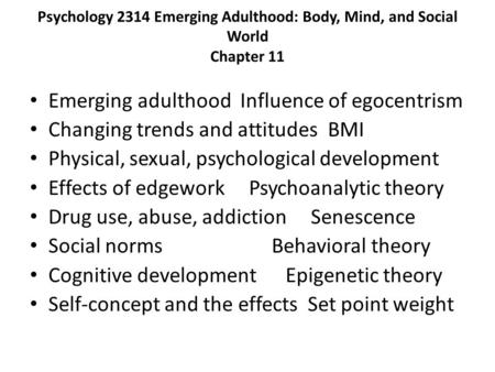 Psychology 2314 Emerging Adulthood: Body, Mind, and Social World Chapter 11 Emerging adulthood Influence of egocentrism Changing trends and attitudes BMI.