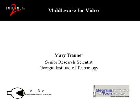 Mary Trauner Senior Research Scientist Georgia Institute of Technology Middleware for Video.