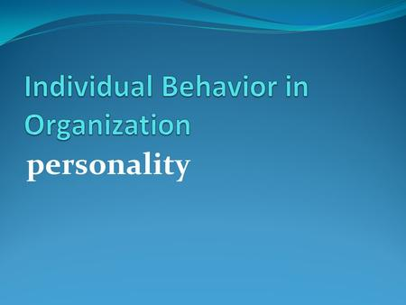 Personality. What Is Personality? Organized movement on the human system (self + body) that define its own ability to interact with environment. Self-concept: