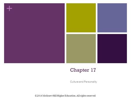 + ©2014 McGraw-Hill Higher Education. All rights reserved. Chapter 17 Culture and Personality.