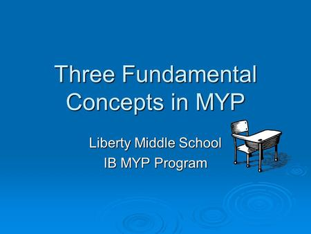 Three Fundamental Concepts in MYP Liberty Middle School IB MYP Program.