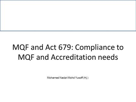 MQF and Act 679: Compliance to MQF and Accreditation needs