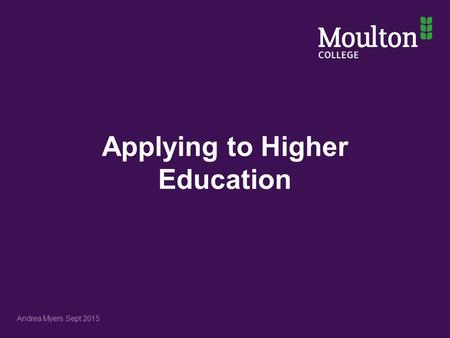 Applying to Higher Education Andrea Myers Sept 2015.