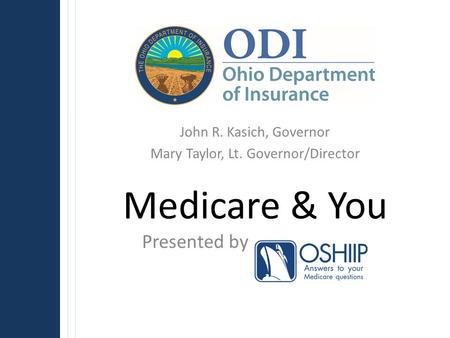 John R. Kasich, Governor Mary Taylor, Lt. Governor/Director Presented by Medicare & You.