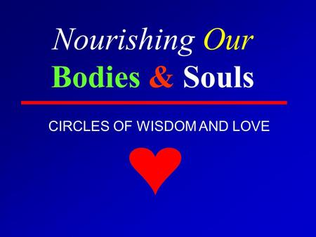 Nourishing Our Bodies & Souls CIRCLES OF WISDOM AND LOVE.