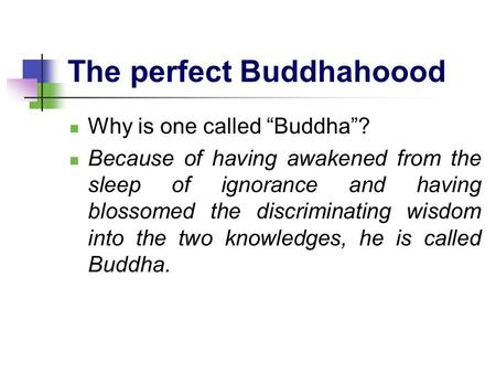"The perfect Buddhahoood Why is one called ""Buddha""? Because of having awakened from the sleep of ignorance and having blossomed the discriminating wisdom."