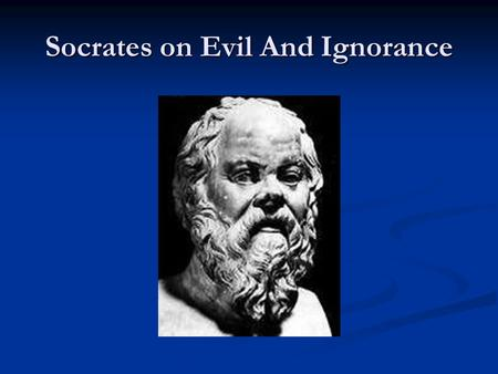 Socrates on Evil And Ignorance. Introduction Sources Sources Socrates (470-399) wrote nothing Socrates (470-399) wrote nothing Aristophanes: Clouds Aristophanes: