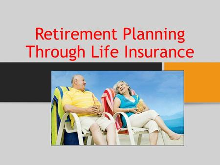 Retirement Planning Through Life Insurance. Life insurance is a good financial planning instrument to ensure a comfortable retirement, as it provides.