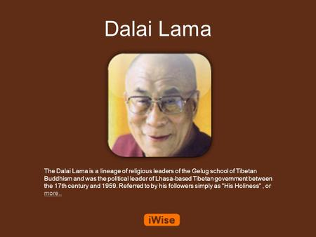 Dalai Lama The Dalai Lama is a lineage of religious leaders of the Gelug school of Tibetan Buddhism and was the political leader of Lhasa-based Tibetan.