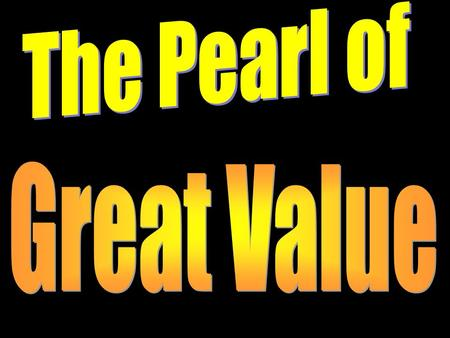 The World's Concept of Great Value Having financial security- Being rich (Luke 12:15) Enjoying earthly pleasures (Luke 8:14) Human Wisdom & Education.