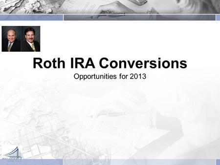 Roth IRA Conversions Opportunities for 2013. Introduction to Roth IRAs  Contributions are made on an after-tax basis  There's no up-front tax benefit.