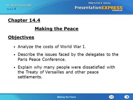 Making the Peace Section 4 Chapter 14.4 Making the Peace Objectives Analyze the costs of World War I. Describe the issues faced by the delegates to the.