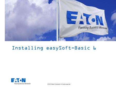 © 2013 Eaton Corporation. All rights reserved. Installing easySoft-Basic 6.