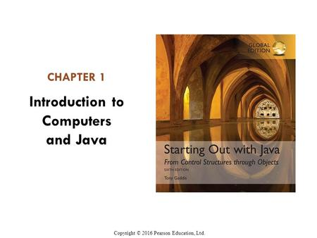 CHAPTER 1 Introduction to Computers and Java Copyright © 2016 Pearson Education, Ltd.