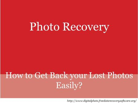 Photo Recovery How to Get Back your Lost Photos Easily?