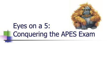 Eyes on a 5: Conquering the APES Exam. The APES Exam May 2, 2016- morning session Selected Response Section - 100 questions - 90 minutes - 60% of exam.
