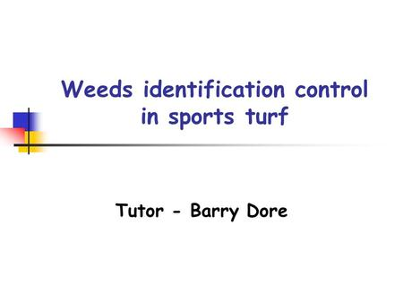 Weeds identification control in sports turf Tutor - Barry Dore.
