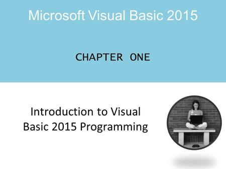Microsoft Visual Basic 2015 CHAPTER ONE Introduction to Visual Basic 2015 Programming.