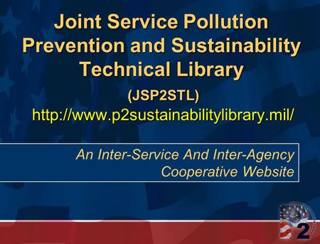 Joint Service Pollution Prevention and Sustainability Technical Library (JSP2STL)  An Inter-Service And Inter-Agency.