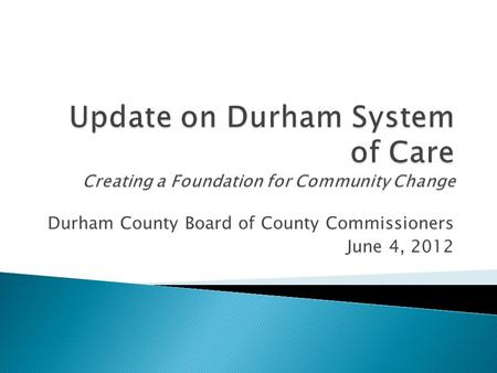Durham County Board of County Commissioners June 4, 2012.