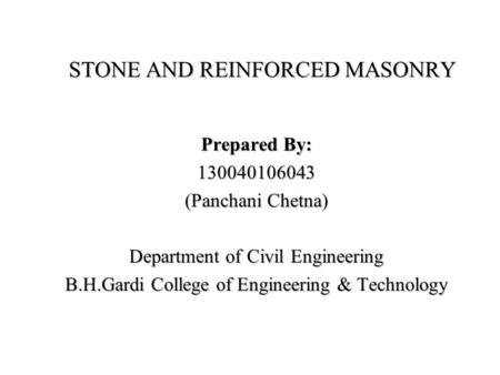 STONE AND REINFORCED MASONRY Prepared By: 130040106043 (Panchani Chetna) Department of Civil Engineering B.H.Gardi College of Engineering & Technology.