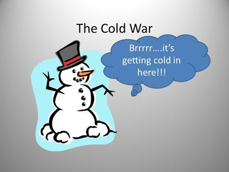 The Cold War Brrrrr….it's getting cold in here!!!.