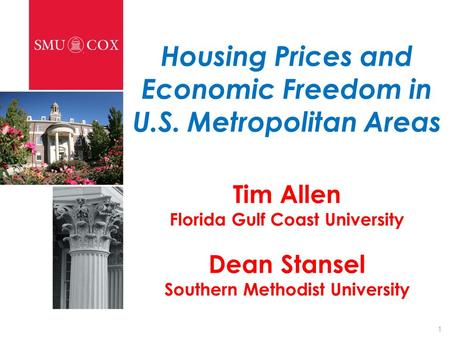Housing Prices and Economic Freedom in U.S. Metropolitan Areas Tim Allen Florida Gulf Coast University Dean Stansel Southern Methodist University 1.