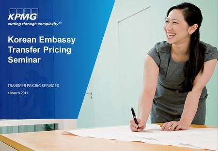 Korean Embassy Transfer Pricing Seminar TRANSFER PRICING SERVICES 4 March 2011.