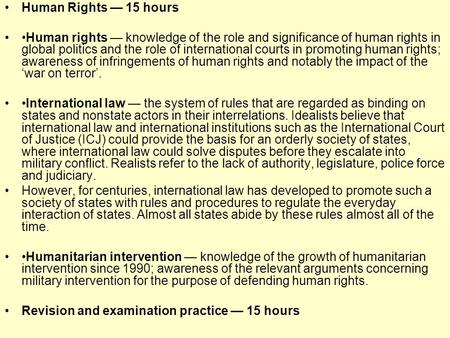 Human Rights — 15 hours Human rights — knowledge of the role and significance of human rights in global politics and the role of international courts in.