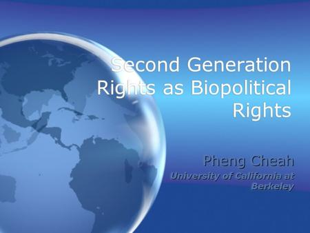 Second Generation Rights as Biopolitical Rights Pheng Cheah University of California at Berkeley Pheng Cheah University of California at Berkeley.