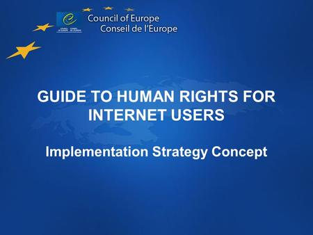 GUIDE TO HUMAN RIGHTS FOR INTERNET USERS Implementation Strategy Concept.