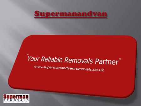 www.supermanandvanremovals.co.uk www.supermanandvanremovals.co.uk is the leading removal company in UK specially when it comes to areas like, man and.