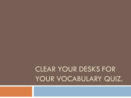CLEAR YOUR DESKS FOR YOUR VOCABULARY QUIZ.. 1. Vocabulary quiz (20) 2. Found Poems (30) 3. Human suffering: mind or body? (20) 4. Language (Henry's youtube.