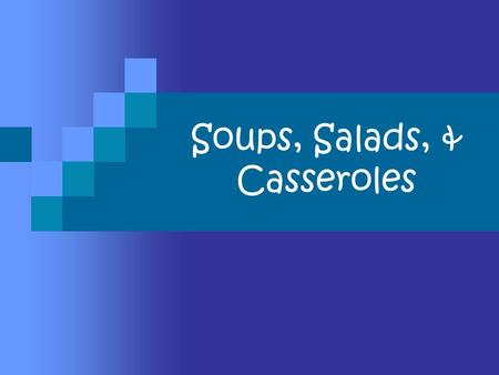 Soups, Salads, & Casseroles. Salad… Definition –  A combination of raw and/or cooked ingredients, usually served cold with a dressing.