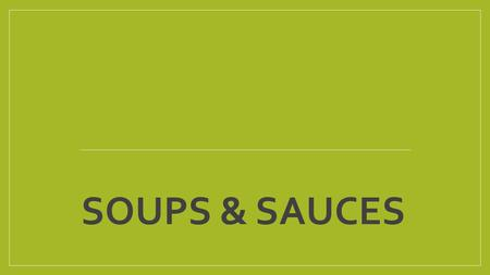 SOUPS & SAUCES. https://www.youtube.com/watch?v=7WRxEY8o3kc.